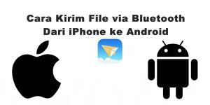 Cara Kirim File Via Bluetooth di iPhone ke Android
